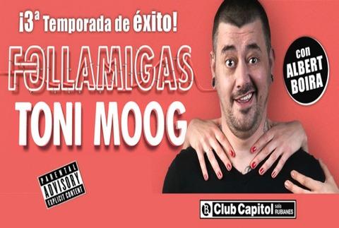 Toni Moog - Follamigas, en Barcelona