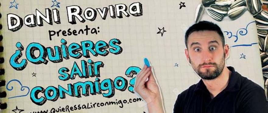 Dani Rovira - �Quieres salir conmigo?