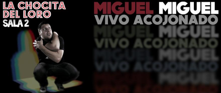Miguel Miguel VIVO ACOJONADO